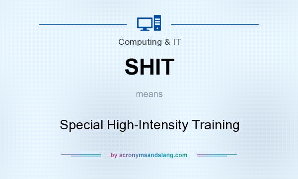 What does SHIT mean? It stands for Special High-Intensity Training