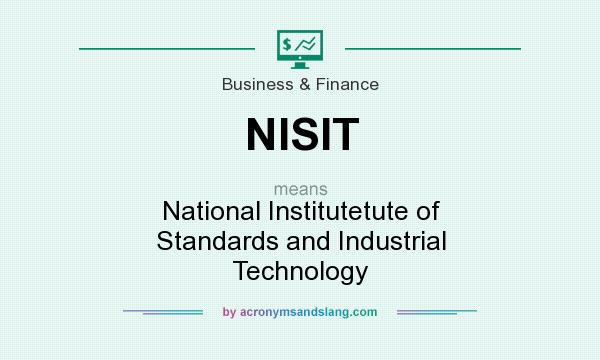 What does NISIT mean? It stands for National Institutetute of Standards and Industrial Technology