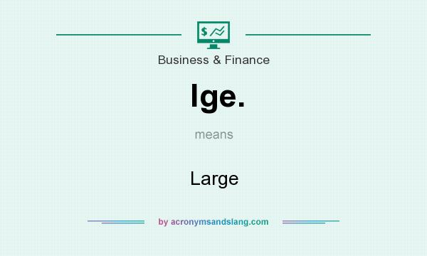 What does lge. mean? It stands for Large