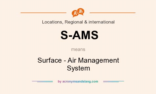 What does S-AMS mean? It stands for Surface - Air Management System