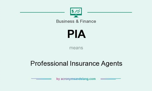 What does PIA mean? It stands for Professional Insurance Agents