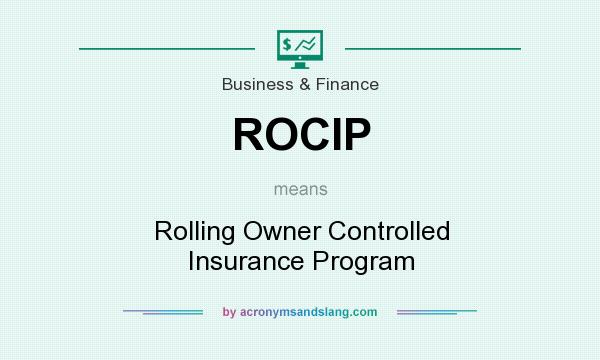 What does ROCIP mean? It stands for Rolling Owner Controlled Insurance Program