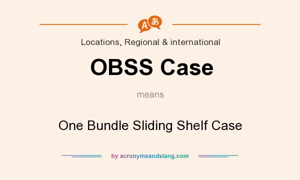 What does OBSS Case mean? It stands for One Bundle Sliding Shelf Case