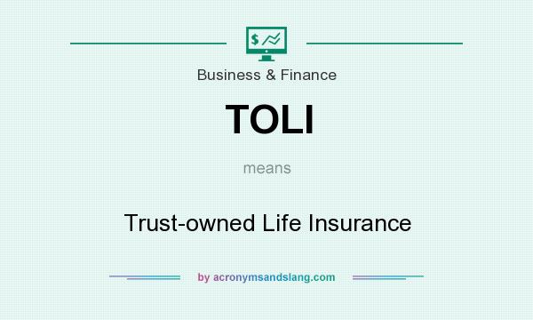 What does TOLI mean? It stands for Trust-owned Life Insurance