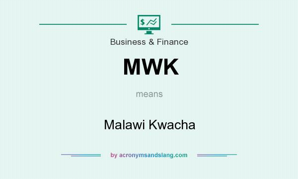 What does MWK mean? It stands for Malawi Kwacha
