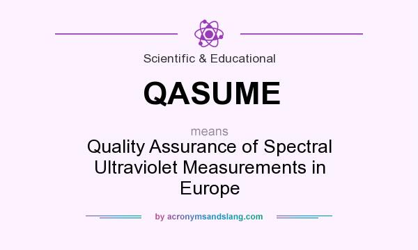 What does QASUME mean? It stands for Quality Assurance of Spectral Ultraviolet Measurements in Europe