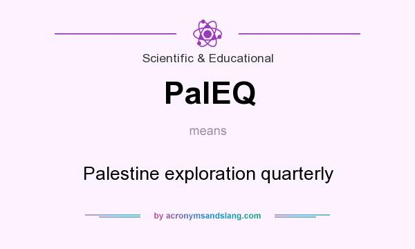 What does PalEQ mean? It stands for Palestine exploration quarterly