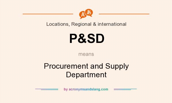 What does P&SD mean? It stands for Procurement and Supply Department