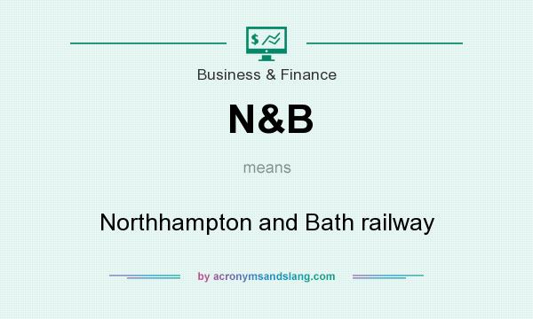 What does N&B mean? It stands for Northhampton and Bath railway