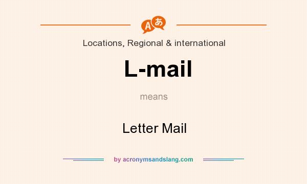 What does L-mail mean? It stands for Letter Mail