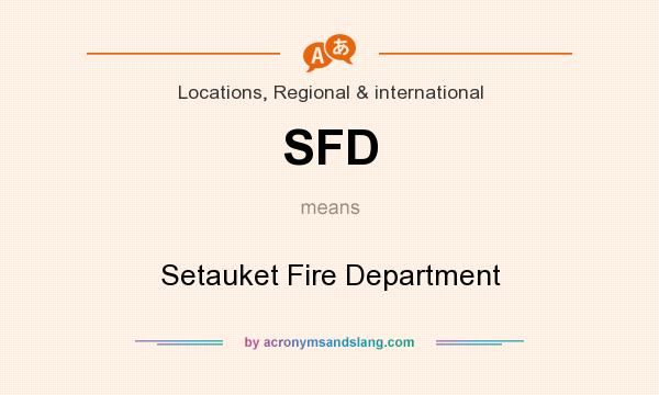 What does SFD mean? It stands for Setauket Fire Department