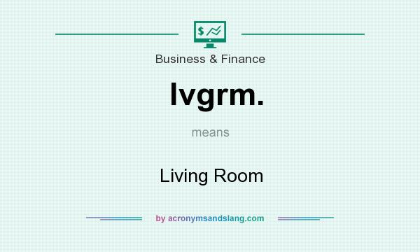 What does lvgrm. mean? It stands for Living Room