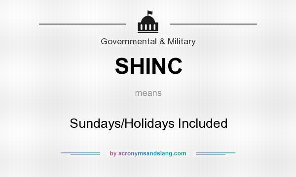 What does SHINC mean? It stands for Sundays/Holidays Included
