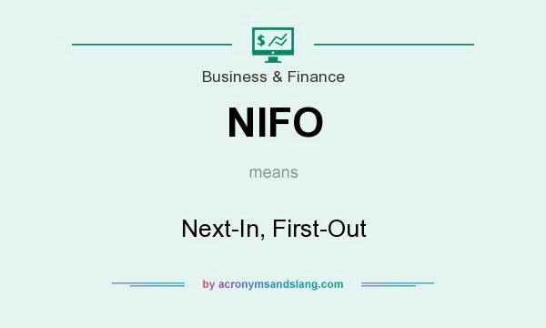 What does NIFO mean? It stands for Next-In, First-Out