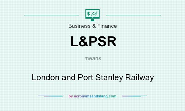 What does L&PSR mean? It stands for London and Port Stanley Railway