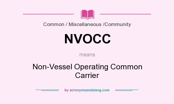 What does NVOCC mean? It stands for Non-Vessel Operating Common Carrier