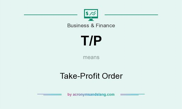 What does T/P mean? It stands for Take-Profit Order