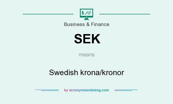 What does SEK mean? It stands for Swedish krona/kronor