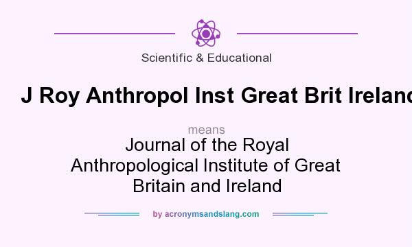 What does J Roy Anthropol Inst Great Brit Ireland mean? It stands for Journal of the Royal Anthropological Institute of Great Britain and Ireland