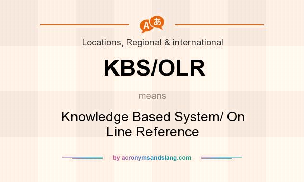 What does KBS/OLR mean? It stands for Knowledge Based System/ On Line Reference