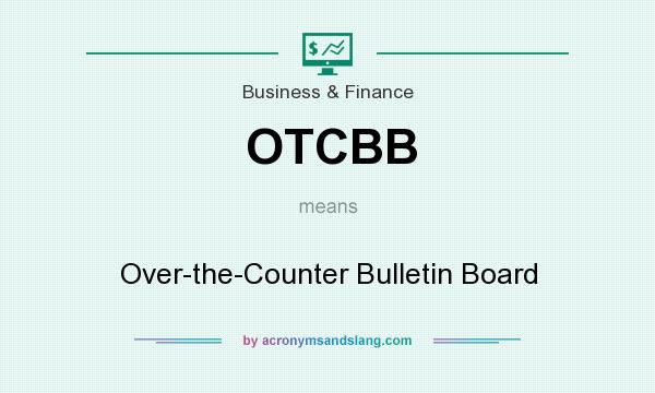 What does OTCBB mean? It stands for Over-the-Counter Bulletin Board