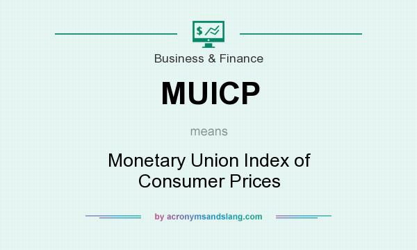 What does MUICP mean? It stands for Monetary Union Index of Consumer Prices