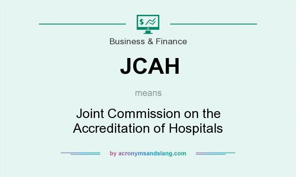 What does JCAH mean? It stands for Joint Commission on the Accreditation of Hospitals