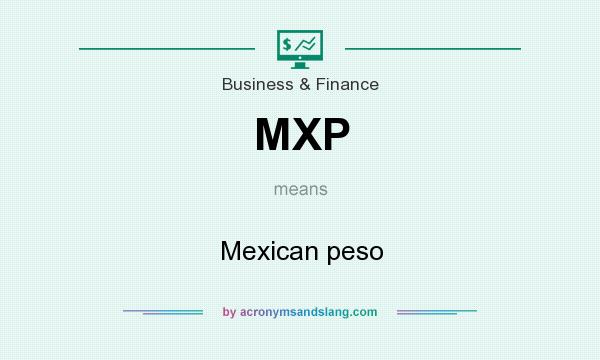 What does MXP mean? It stands for Mexican peso