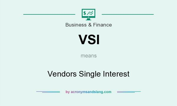 What does VSI mean? It stands for Vendors Single Interest