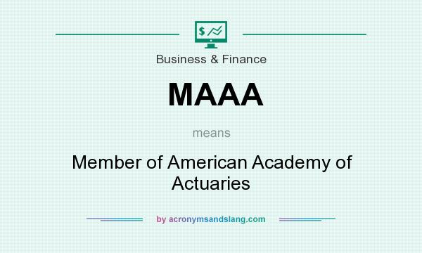 What does MAAA mean? It stands for Member of American Academy of Actuaries