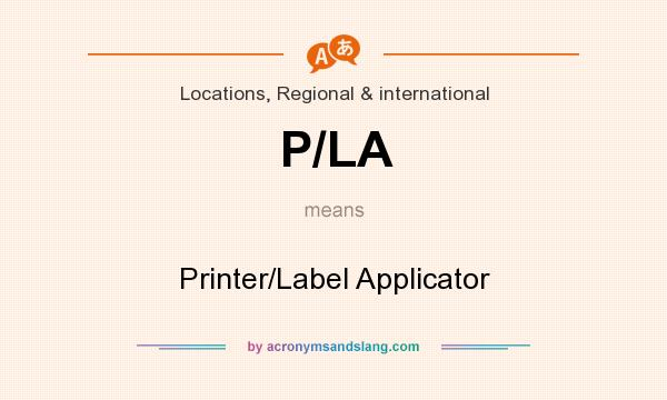 What does P/LA mean? It stands for Printer/Label Applicator