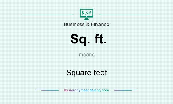 What does Sq. ft. mean? It stands for Square feet