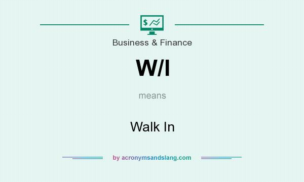 What does W/I mean? It stands for Walk In