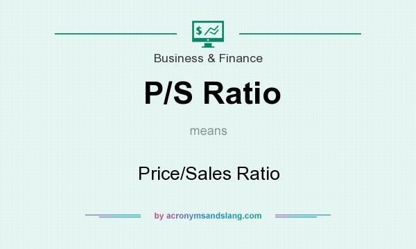 What does P/S Ratio mean? It stands for Price/Sales Ratio