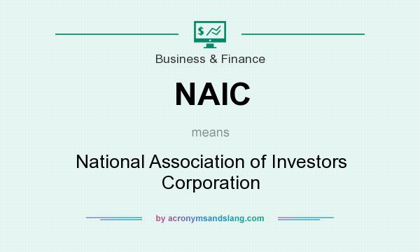 What does NAIC mean? It stands for National Association of Investors Corporation