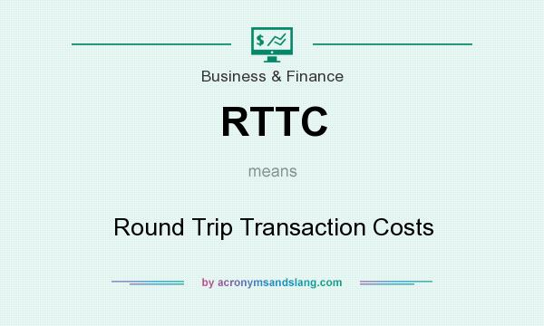 What does RTTC mean? It stands for Round Trip Transaction Costs