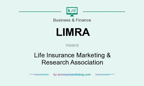 What does LIMRA mean? It stands for Life Insurance Marketing & Research Association