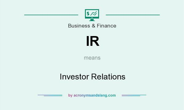 What does IR mean? It stands for Investor Relations
