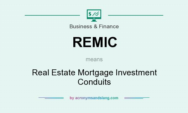 What does REMIC mean? It stands for Real Estate Mortgage Investment Conduits
