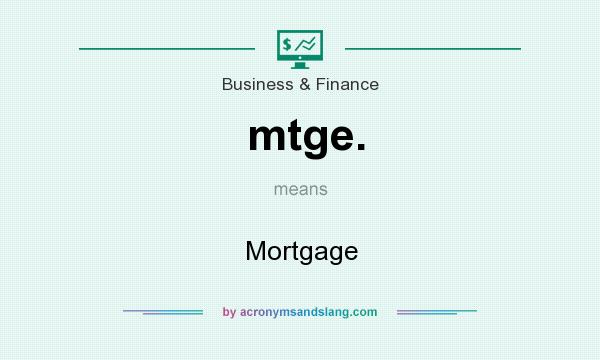 What does mtge. mean? It stands for Mortgage