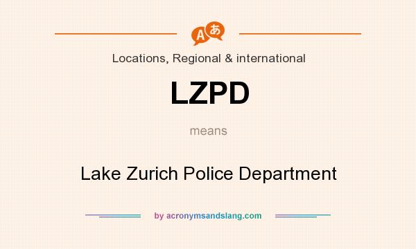 What does LZPD mean? It stands for Lake Zurich Police Department