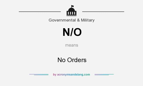 What does N/O mean? It stands for No Orders
