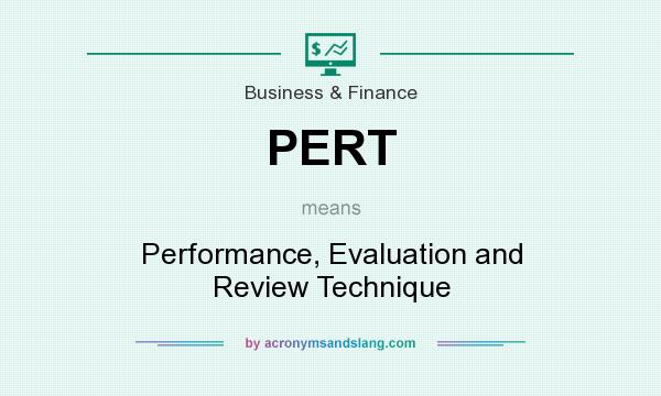 What does PERT mean? It stands for Performance, Evaluation and Review Technique