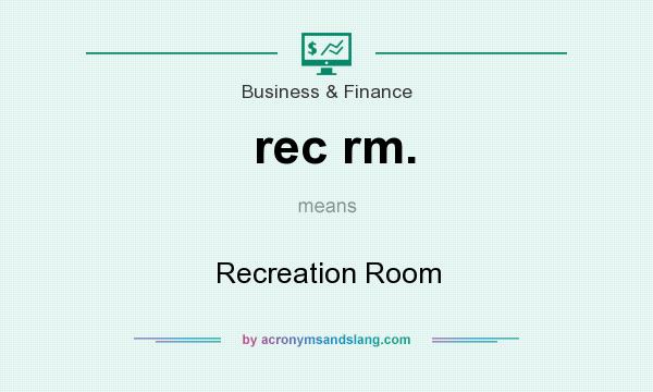 What does rec rm. mean? It stands for Recreation Room