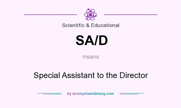 What does SA/D mean? It stands for Special Assistant to the Director