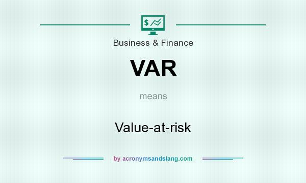 What does VAR mean? It stands for Value-at-risk