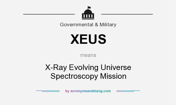What does XEUS mean? It stands for X-Ray Evolving Universe Spectroscopy Mission