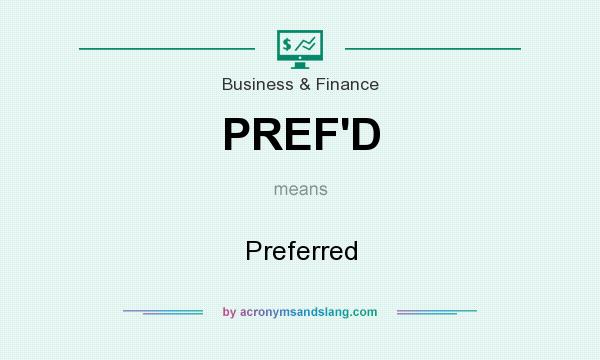 What does PREF`D mean? It stands for Preferred