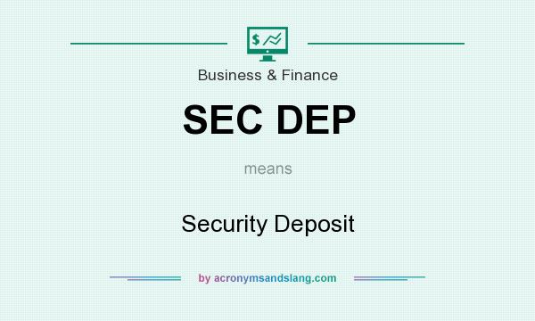 What does SEC DEP mean? It stands for Security Deposit
