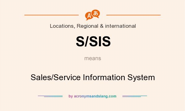 What does S/SIS mean? It stands for Sales/Service Information System
